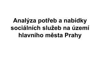 Analýza potřeb a nabídky sociálních služeb na území hlavního města Prahy