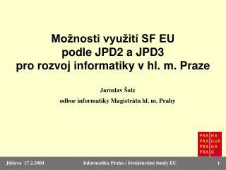 Možnosti využití SF EU  podle JPD2 aJPD3  pro rozvoj informatiky v hl. m. Praze