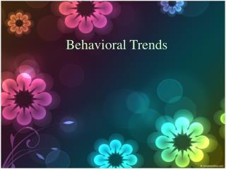 Behavioral Trends