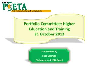 Presentation by Koko Mashigo Chairperson – PSETA Board