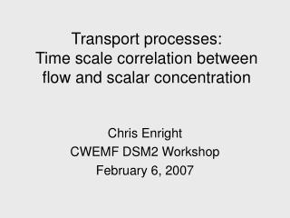 Transport processes: Time scale correlation between flow and scalar concentration