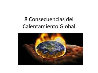 8 Consecuencias del Calentamiento Global