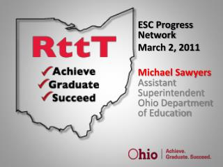 ESC Progress Network March 2, 2011  Michael Sawyers Assistant Superintendent Ohio Department of Education