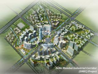 Delhi Mumbai Industrial Corridor  (DMIC) Project