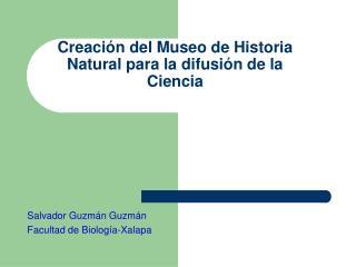 Creación del Museo de Historia Natural para la difusión de la Ciencia