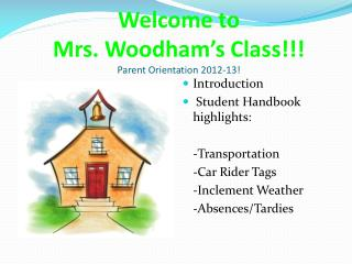 Welcome to  Mrs.  Woodham's  Class!!! Parent Orientation 2012-13!