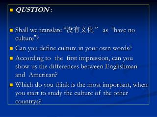 "QUSTION  : Shall we translate  "" 没有文化 "" as   "" have no culture "" ?"
