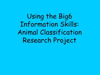 Using the Big6 Information Skills:  Animal Classification Research Project