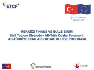 ETCF -II  is  co- funded by the  European Union and the Republic of Turkey