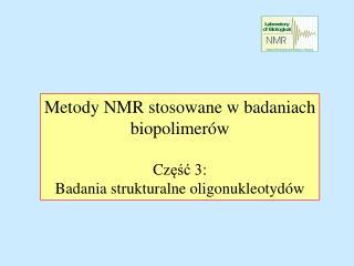 Metody NMR stosowane w badaniach biopolimerów Cz ęść 3: Badania strukturalne oligonukleotydów
