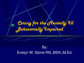 Caring for the Mentally Ill Behaviorally Impaired