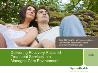 Delivering Recovery-Focused  Treatment Services in a  Managed Care Environment