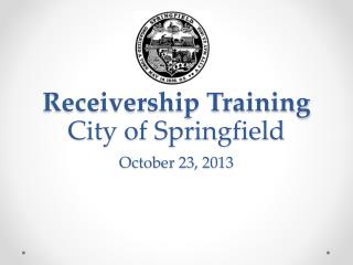Receivership Training City of Springfield October 23, 2013