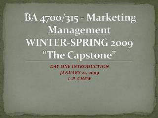 "BA 4700/315 - Marketing Management              WINTER-SPRING 2009 ""The Capstone"""