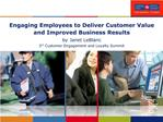 Engaging Employees to Deliver Customer Value and Improved Business Results by Janet LeBlanc 3rd Customer Engagement and