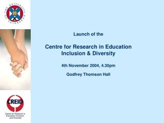 Launch of the Centre for Research in Education Inclusion & Diversity 4th November 2004, 4.30pm