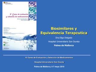 Biosimilares y Equivalencia Terap utica  Dra.Olga Delgado Hospital Universitario Son Dureta Palma de Mallorca