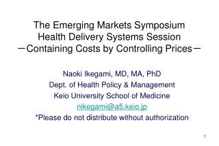 Naoki Ikegami, MD, MA, PhD Dept. of Health Policy & Management Keio University School of Medicine