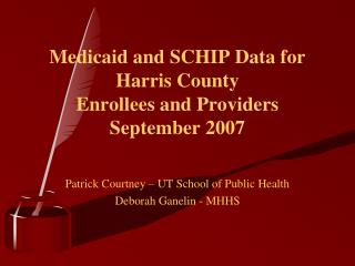 Medicaid and SCHIP Data for Harris County Enrollees and Providers September 2007