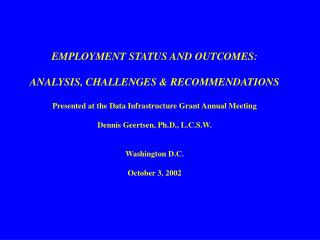 EMPLOYMENT STATUS AND OUTCOMES:   ANALYSIS, CHALLENGES  RECOMMENDATIONS  Presented at the Data Infrastructure Grant Annu