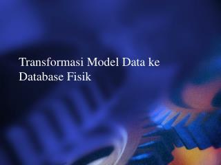 Transformasi Model Data ke Database Fisik