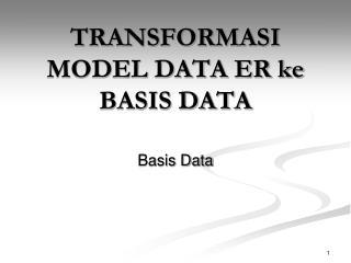 TRANSFORMASI MODEL DATA ER ke BASIS DATA