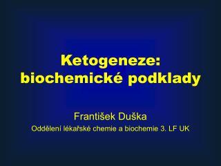 Ketogeneze:  biochemické podklady