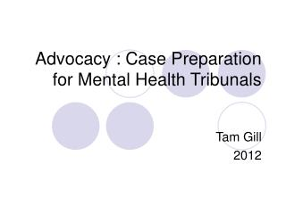 Advocacy : Case Preparation for Mental Health Tribunals