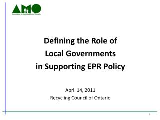 Defining the Role of  Local Governments  in Supporting EPR Policy April 14, 2011