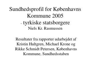 Sundhedsprofil for K�benhavns Kommune 2005 -  tyrkiske statsborgere Niels Kr. Rasmussen