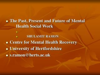 The Past, Present and Future of Mental 		Health Social Work            SHULAMIT RAMON