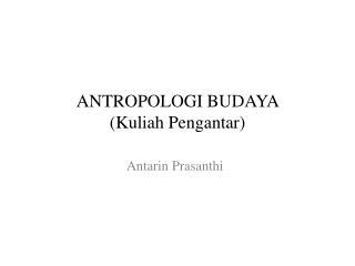 ANTROPOLOGI BUDAYA  (Kuliah Pengantar)