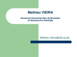 Mathieu VIEIRA  Doctorant Universit  libre de Bruxelles  et Sciences Po Grenoble
