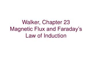 Walker, Chapter 23 Magnetic Flux and Faraday�s Law of Induction