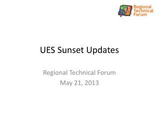 UES Sunset Updates