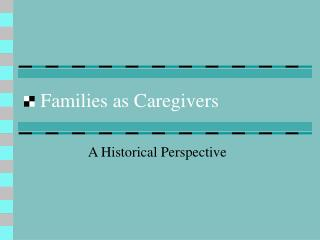 Families as Caregivers