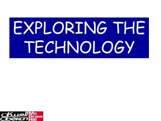 EXPLORING THE TECHNOLOGY