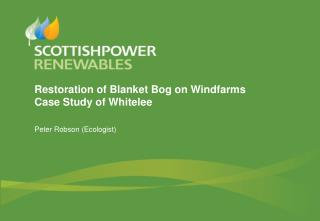 Restoration of Blanket Bog on Windfarms Case Study of Whitelee