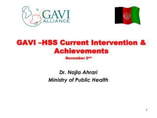 GAVI –HSS Current Intervention & Achievements November 2 nd Dr. Najla Ahrari