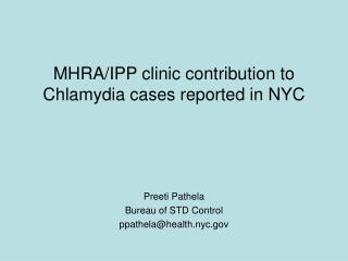 MHRA/IPP clinic contribution to Chlamydia cases reported in NYC  Preeti Pathela