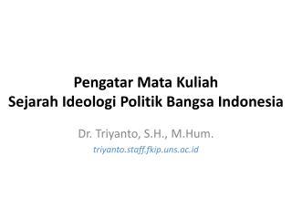 Pengatar  Mata  Kuliah Sejarah Ideologi Politik Bangsa  Indonesia