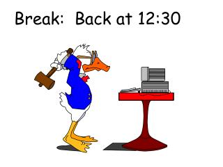 Break:  Back at 12:30