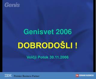 Genisvet 2006 DOBRODOŠLI ! Volčji Potok 30.11.2006