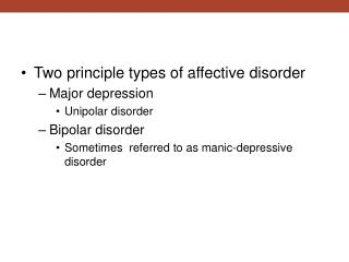 Two principle types of affective disorder Major depression Unipolar disorder Bipolar disorder