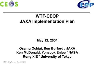 WTF-CEOP JAXA Implementation Plan May 12, 2004 Osamu Ochiai, Ben Burford / JAXA