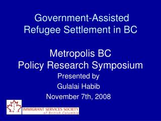Government-Assisted Refugee Settlement in BC Metropolis BC  Policy Research Symposium