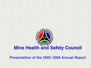 Mine Health and Safety Council Presentation of the 2005/ 2006 Annual Report
