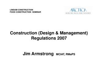 Construction (Design & Management) Regulations 2007 Jim Armstrong   MCIAT, RMaPS