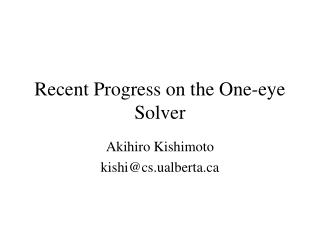 Recent Progress on the One-eye Solver