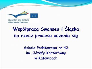 Współpraca Swansea i Śląska na rzecz procesu uczenia się Szkoła Podstawowa nr 42